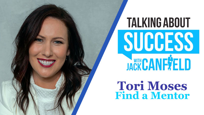 Tori Moses: Find a Mentor